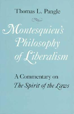 Montesquieu's Philosophy of Liberalism: A Commentary on The Spirit of the Laws