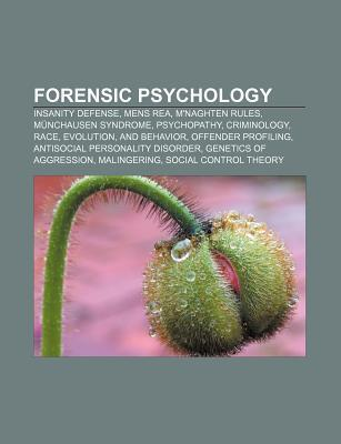 Forensic Psychology: Insanity Defense, Mens Rea, M'Naghten Rules, Munchausen Syndrome, Psychopathy, Criminology, Race, Evolution, and Behavior