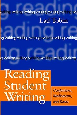 Reading Student Writing: Confessions, Meditations, and Rants