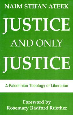 Justice, and Only Justice by Naim Stifan Ateek