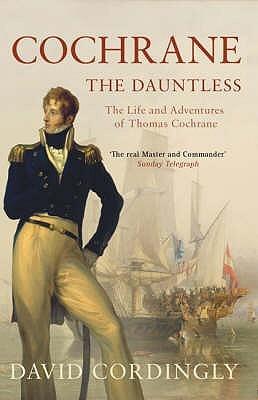 Cochrane the Dauntless: The Life & Adventures of Admiral Thomas Cochrane 1775-1860