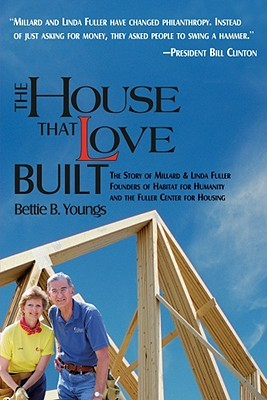 The House That Love Built: The Story of Millard & Linda Fuller, Founders of Habitat for Humanity and the Fuller Center for Housing