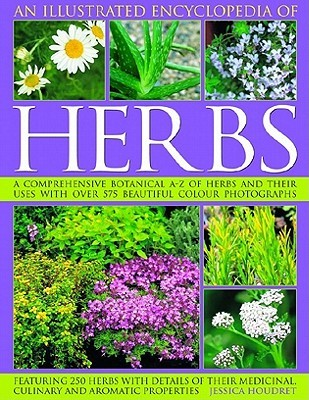 An Illustrated Encyclopedia of Herbs: A Comprehensive A-Z of Herbs and Their Uses with Over 575 Beautiful Photographs