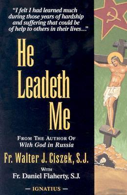 He Leadeth Me by Walter J. Ciszek