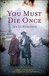 You Must Die Once: Tibet, a Journey to the Centre of the Universe