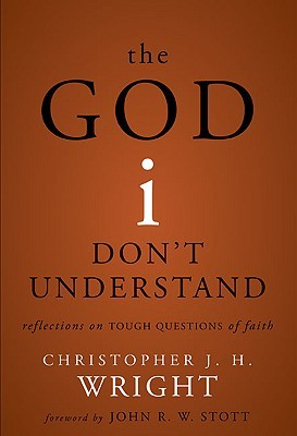 The God I Don't Understand by Christopher J.H. Wright