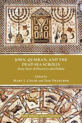John, Qumran, and the Dead Sea Scrolls: Sixty Years of Discovery and Debate