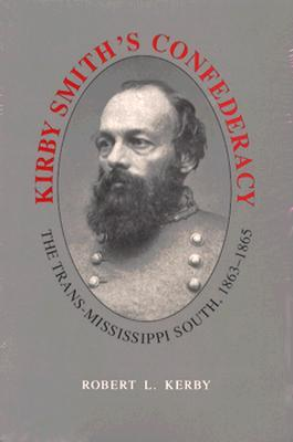 Kirby Smith's Confederacy: The TransMississippi South, 1863-1865