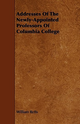 Addresses of the Newly-Appointed Professors of Columbia College