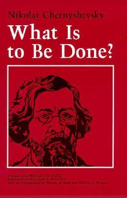 What Is to Be Done? by Nikolai Chernyshevsky