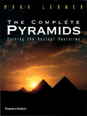 the-complete-pyramids-solving-the-ancient-mysteries