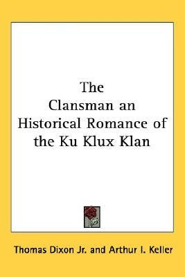 The Clansman an Historical Romance of the Ku Klux Klan