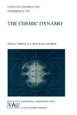 The Cosmic Dynamo: Proceedings of the 157th Symposium of the International Astronomical Union, Held in Potsdam, Germany, September 7-11, 1992