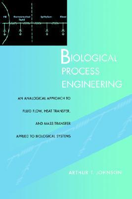 Biological Process Engineering: An Analogical Approach to Fluid Flow, Heat Transfer, and Mass Transfer Applied to Biological Systems