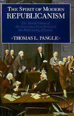 The Spirit of Modern Republicanism: The Moral Vision of the American Founders and the Philosophy of Locke