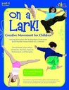 On a Lark!: Creative Movement for Children