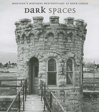 Dark Spaces: Montana's Historic Penitentiary at De...