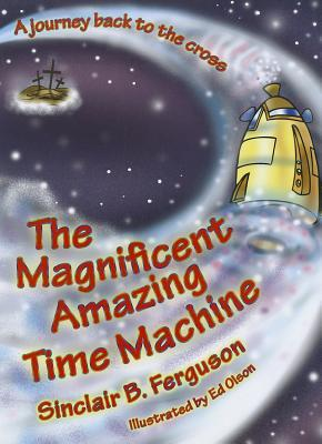 The Magnificent Amazing Time Machine: A Journey Ba...