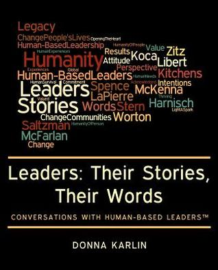 Leaders: Their Stories, Their Words: Conversations with Human-Based Leaders(tm)