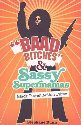 """Baad Bitches"" and Sassy Supermamas: Black Power Action Films"