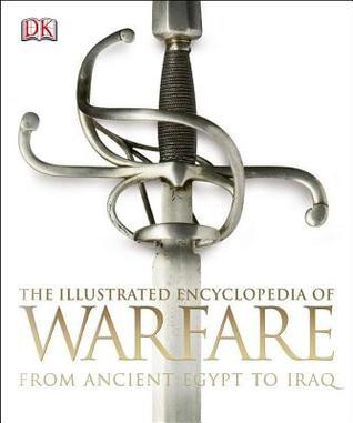 The Illustrated Encyclopedia of Warfare From Ancient Egypt to Iraq