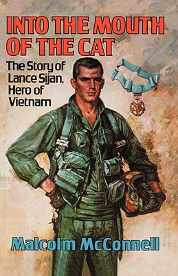 Into the Mouth of the Cat: The Story of Lance Sijan, Hero of Vietnam