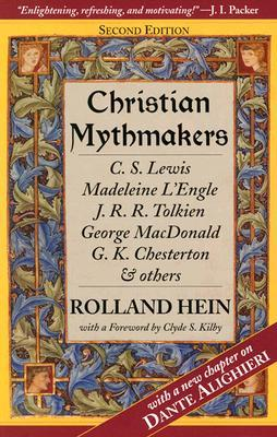 Christian Mythmakers: C.S. Lewis, Madeleine L'Engle, J.R.R. Tolkien, George MacDonald, G.K. Chesterton, Charles Williams, Dante Alighieri, John Bunyan, Walter Wangerin, Robert Siegel, and Hannah Hurnard