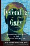 Defending Gary: Unraveling the Mind of the Green River Killer