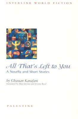 All That's Left to You by Ghassan Kanafani