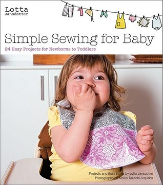 Lotta Jansdotter's Simple Sewing for Baby by Lotta Jansdotter