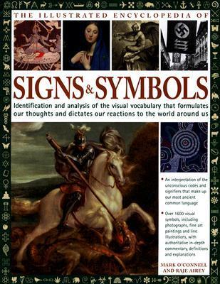 The Illustrated Encyclopedia of Signs and Symbols: Identification, Analysis and Interpretation of the Visual Codes and the Subconscious Language That ... and Describes Our Thoughts and Emotions