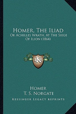 Homer, the Iliad: Or Achilles Wrath, at the Siege of Ilion (1864)