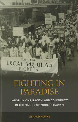 Fighting in Paradise: Labor Unions, Racism, and Communists in the Making of Modern Hawai'i