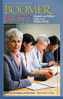 Boomer Bust? [2 Volumes]: Economic and Political Issues of the Graying Society