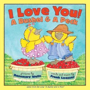 I Love You! A BushelA Peck
