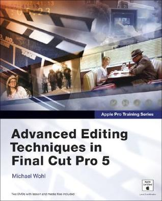 Apple Pro Training Series: Advanced Editing Techniques in Final Cut Pro 5 (Apple Pro Training)