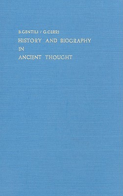History and Biography in Ancient Thought by Bruno Gentili