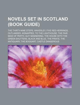 Novels Set in Scotland (Book Guide): The Thirty-Nine Steps, Waverley, Five Red Herrings, Outlander, Kidnapped, to the Lighthouse