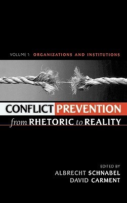 Conflict Prevention from Rhetoric to Reality: Organizations and Institutions