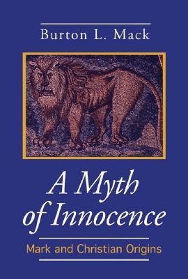 a-myth-of-innocence-mark-christian-origins-foundations-facets