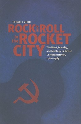 rock-and-roll-in-the-rocket-city-the-west-identity-and-ideology-in-soviet-dniepropetrovsk-1960-1985
