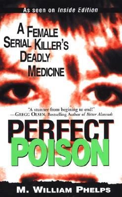 Ebook Perfect Poison: A Female Serial Killer's Deadly Medicine by M. William Phelps PDF!