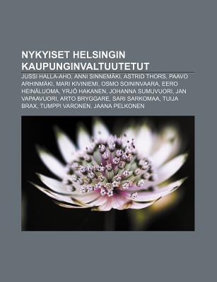 Nykyiset Helsingin Kaupunginvaltuutetut: Jussi Halla-Aho, Anni Sinnemaki, Astrid Thors, Paavo Arhinmaki, Mari Kiviniemi, Osmo Soininvaara