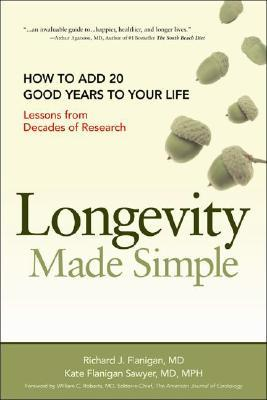 Longevity Made Simple: How to Add 20 Good Years to Your Life. Lessons from Decades of Research