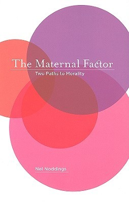 The Maternal Factor by Nel Noddings