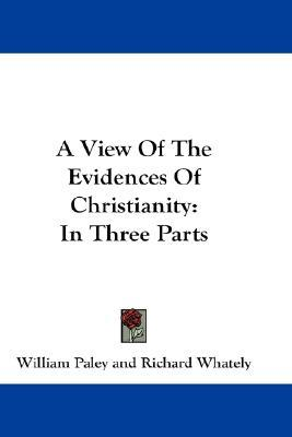 A View of the Evidences of Christianity: In Three Parts