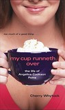 My Cup Runneth Over by Cherry Whytock