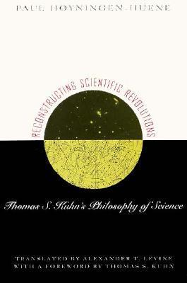Reconstructing Scientific Revolutions: Thomas S. Kuhn's Philosophy of Science