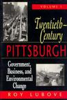 Twentieth Century Pittsburgh Volume 1: Government, Business, and Environmental Change