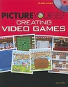 Picture Yourself Creating Video Games [With CDROM]